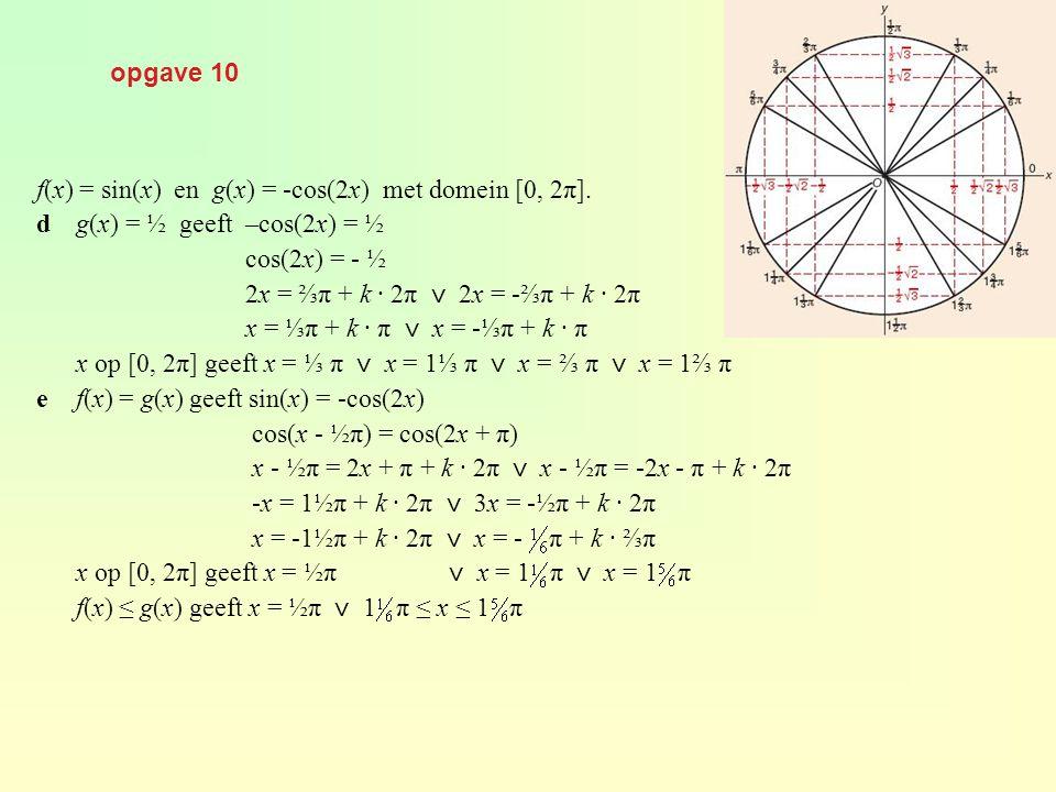 opgave 10 f(x) = sin(x) en g(x) = -cos(2x) met domein [0, 2π]. d g(x) = ½ geeft –cos(2x) = ½.